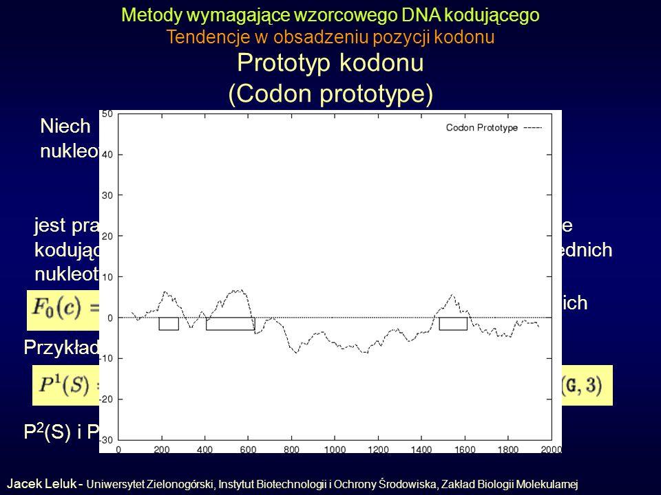 Prototyp kodonu (Codon prototype) Metody wymagające wzorcowego DNA kodującego Tendencje w obsadzeniu pozycji kodonu Niech f(b,r) oznacza prawdopodobieństwo wystąpienia nukleotydu b w pozycji r kodonu.