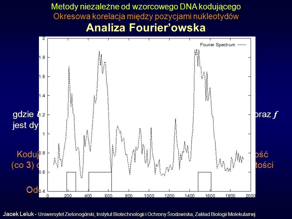 Analiza Fourierowska (Fourier analysis) Metody niezależne od wzorcowego DNA kodującego Okresowa korelacja między pozycjami nukleotydów Odcinki niekodu