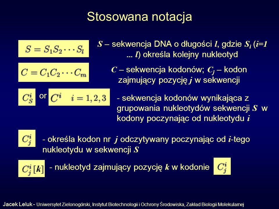 Stosowana notacja S – sekwencja DNA o długości l, gdzie S i ( i=1... l ) określa kolejny nukleotyd C – sekwencja kodonów; C j – kodon zajmujący pozycj