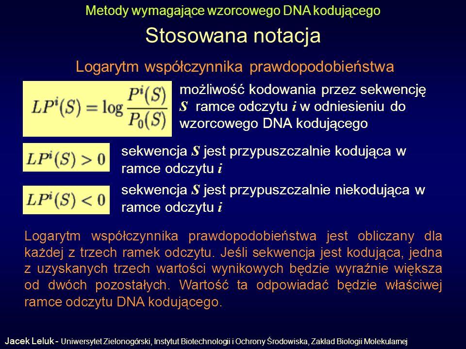 Stosowana notacja Metody wymagające wzorcowego DNA kodującego Logarytm współczynnika prawdopodobieństwa możliwość kodowania przez sekwencję S ramce odczytu i w odniesieniu do wzorcowego DNA kodującego sekwencja S jest przypuszczalnie kodująca w ramce odczytu i sekwencja S jest przypuszczalnie niekodująca w ramce odczytu i Logarytm współczynnika prawdopodobieństwa jest obliczany dla każdej z trzech ramek odczytu.
