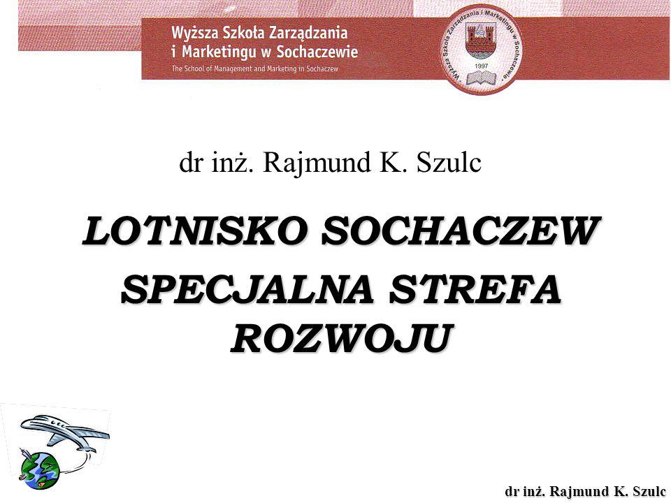 dr inż. Rajmund K. Szulc LOTNISKO SOCHACZEW SPECJALNA STREFA ROZWOJU