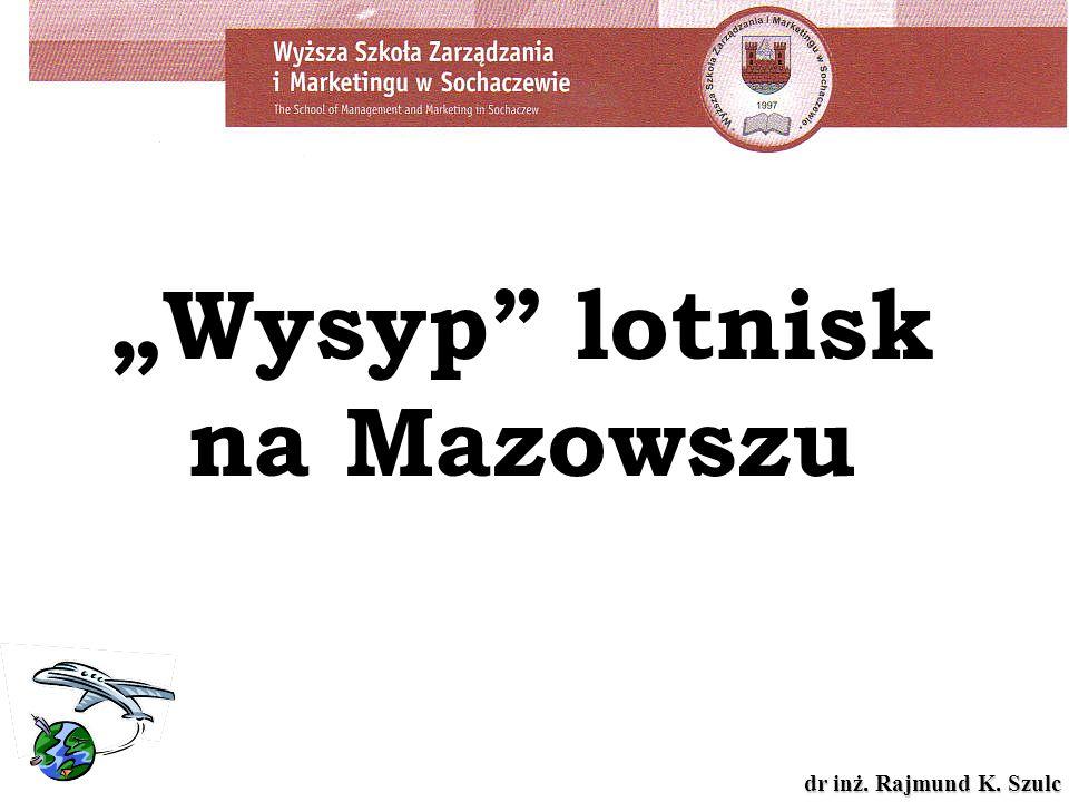 dr inż. Rajmund K. Szulc Wysyp lotnisk na Mazowszu