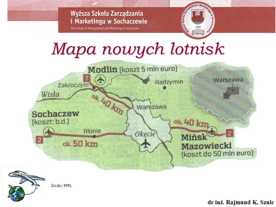 dr inż. Rajmund K. Szulc Mapa nowych lotnisk Źródło: PPPL