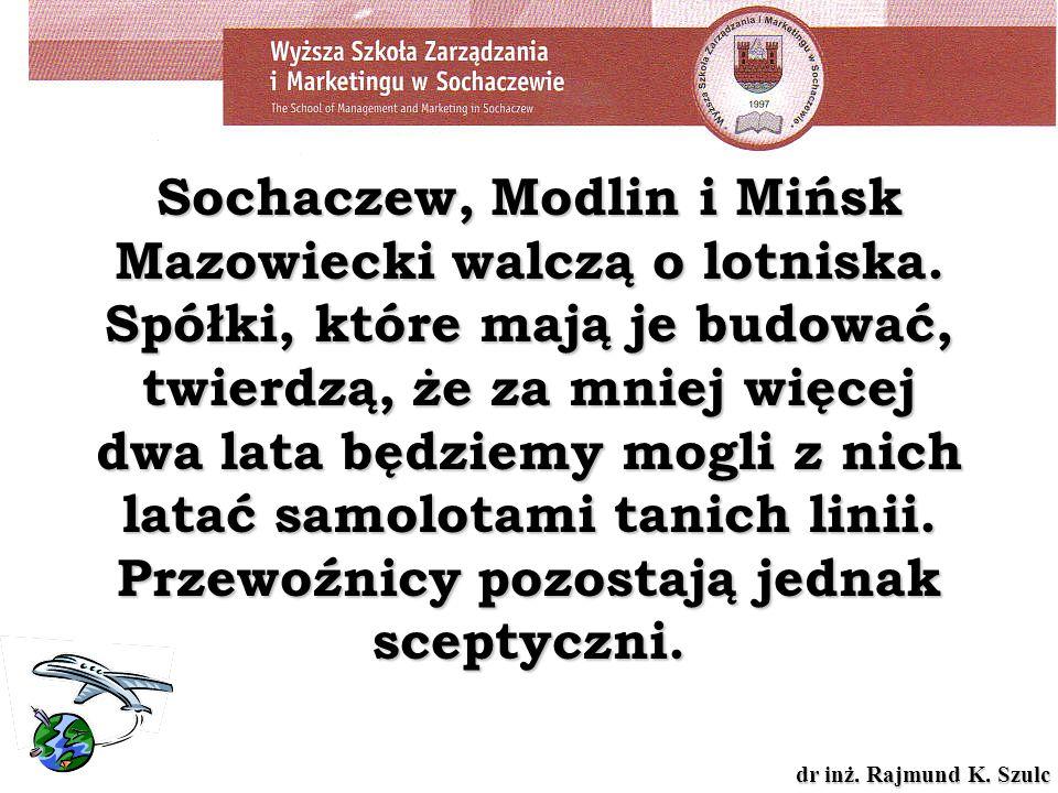dr inż. Rajmund K. Szulc Sochaczew, Modlin i Mińsk Mazowiecki walczą o lotniska. Spółki, które mają je budować, twierdzą, że za mniej więcej dwa lata