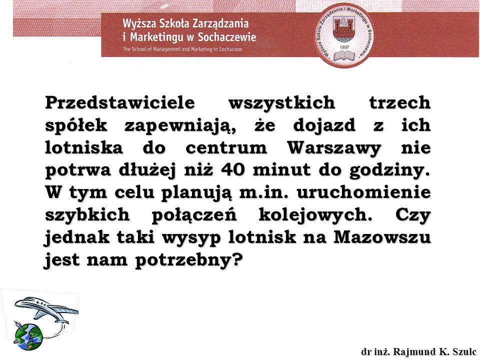 dr inż. Rajmund K. Szulc Przedstawiciele wszystkich trzech spółek zapewniają, że dojazd z ich lotniska do centrum Warszawy nie potrwa dłużej niż 40 mi