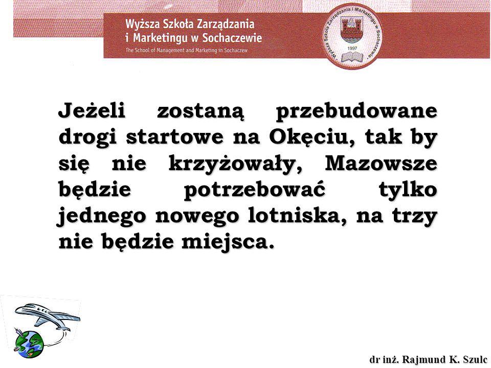 dr inż. Rajmund K. Szulc Jeżeli zostaną przebudowane drogi startowe na Okęciu, tak by się nie krzyżowały, Mazowsze będzie potrzebować tylko jednego no