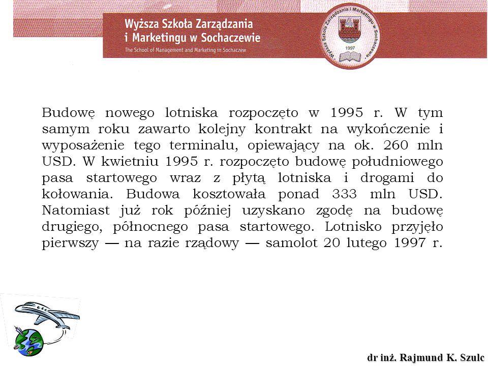 dr inż. Rajmund K. Szulc Budowę nowego lotniska rozpoczęto w 1995 r. W tym samym roku zawarto kolejny kontrakt na wykończenie i wyposażenie tego termi