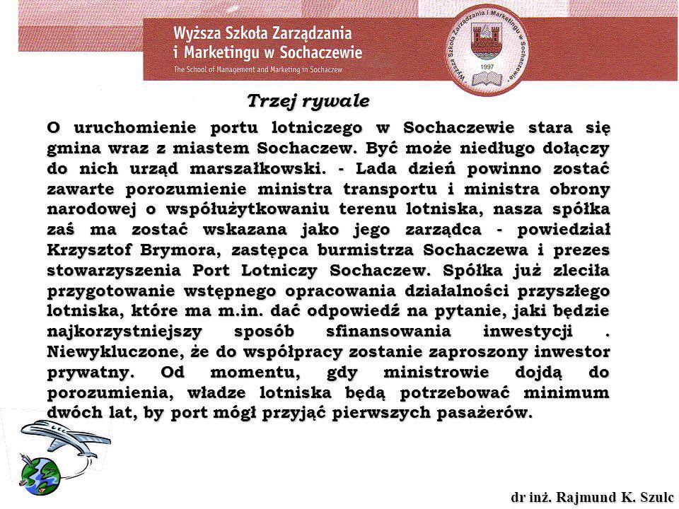 dr inż. Rajmund K. Szulc O uruchomienie portu lotniczego w Sochaczewie stara się gmina wraz z miastem Sochaczew. Być może niedługo dołączy do nich urz