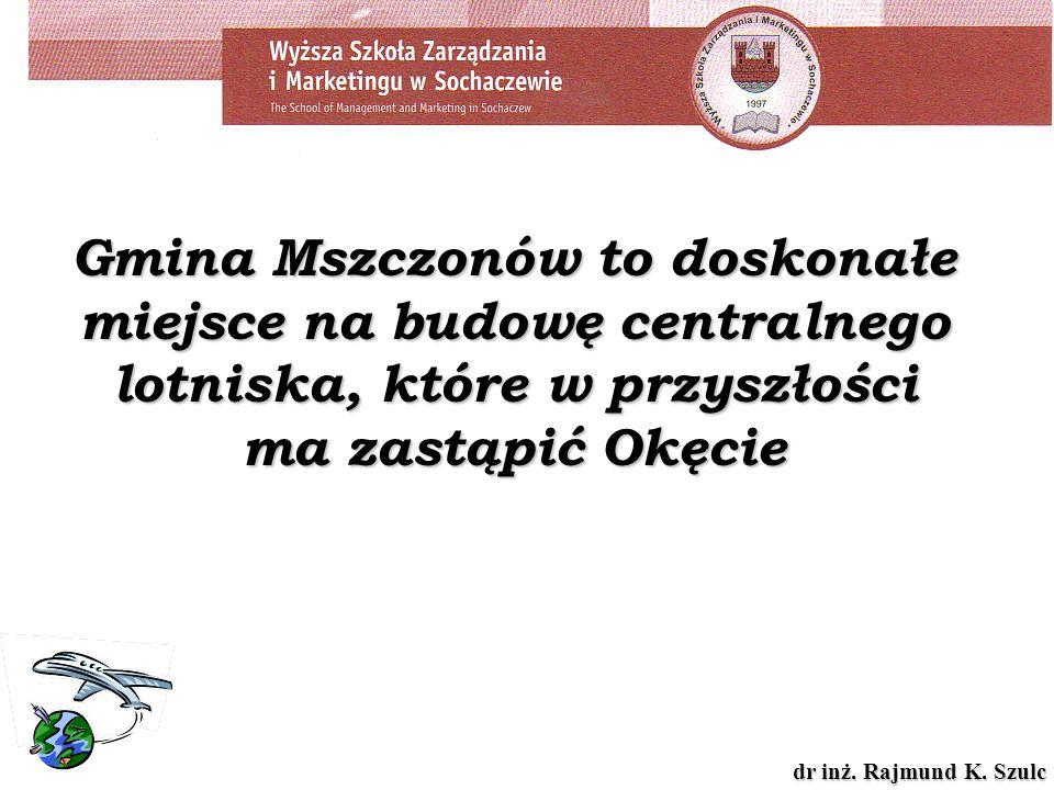 dr inż. Rajmund K. Szulc Gmina Mszczonów to doskonałe miejsce na budowę centralnego lotniska, które w przyszłości ma zastąpić Okęcie
