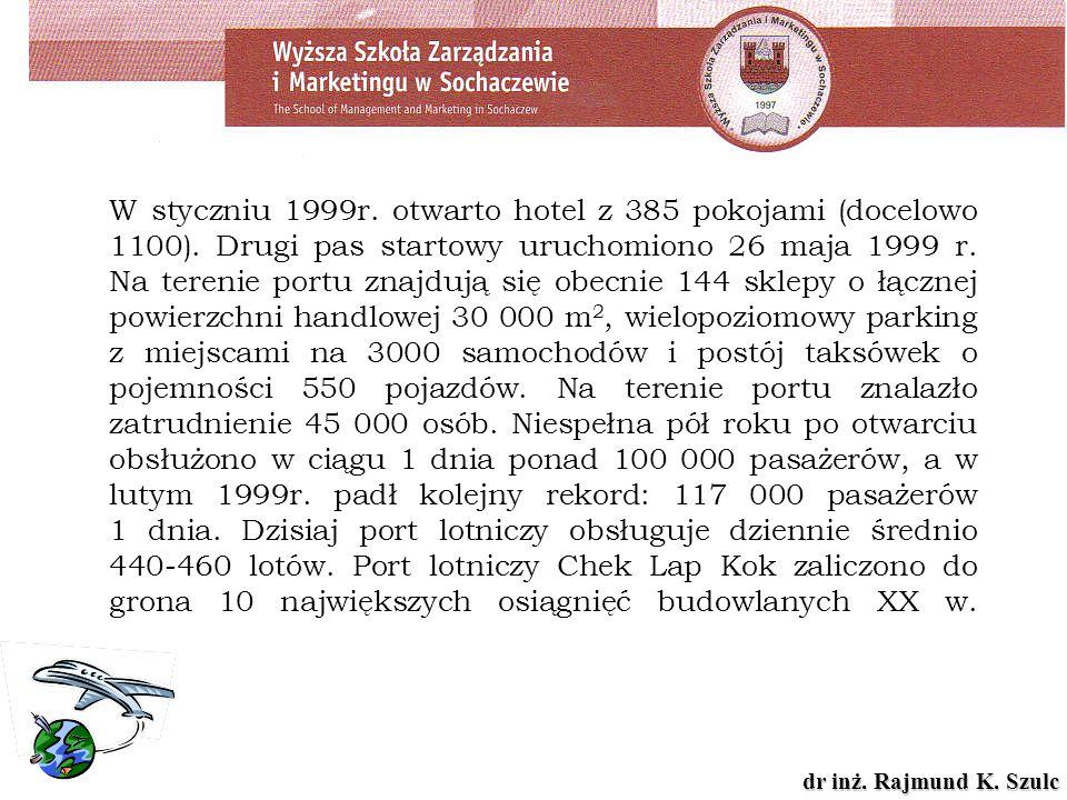 dr inż. Rajmund K. Szulc W styczniu 1999r. otwarto hotel z 385 pokojami (docelowo 1100). Drugi pas startowy uruchomiono 26 maja 1999 r. Na terenie por