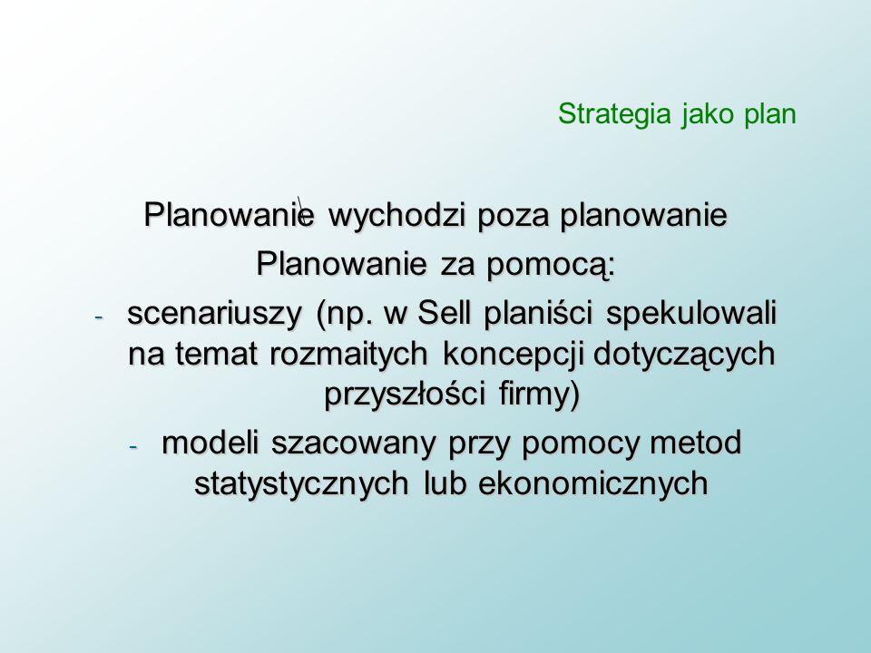 Strategia jako plan Zał. trzy główne instrumenty strategicznego planowania: –prognozowanie (ekstrapolacja trendów lub scenariusze) n trendy mają różne