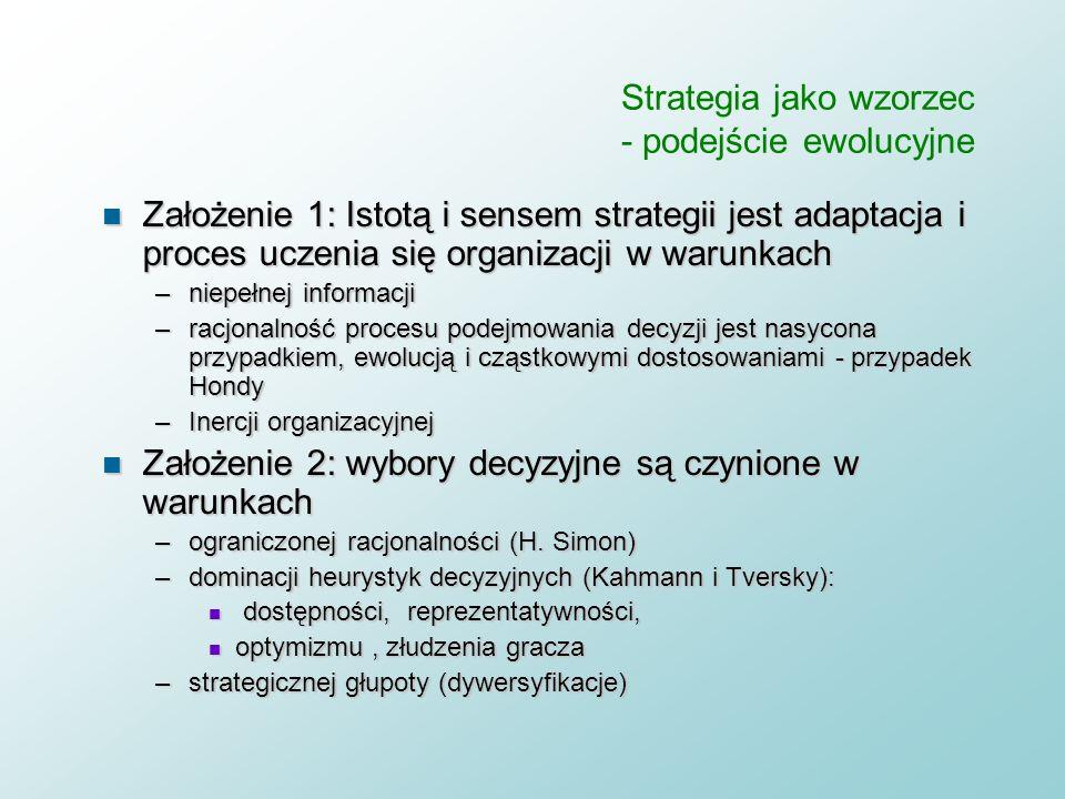 Strategia jako wzorzec - podejście ewolucyjne n Definicja: strategia jest procesem cząstkowych zmian, w trakcie których formuje się wzorzec działania