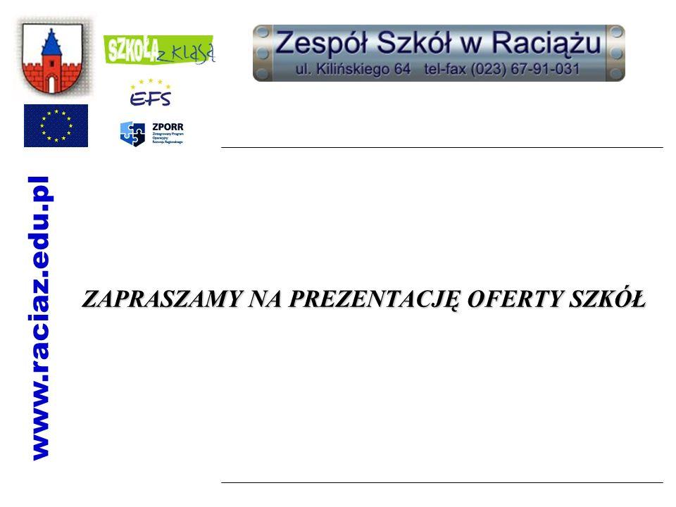 ZAPRASZAMY NA PREZENTACJĘ OFERTY SZKÓŁ www.raciaz.edu.pl