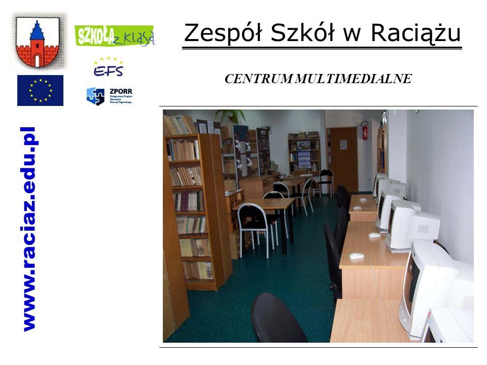 Zespół Szkół w Raciążu CENTRUM MULTIMEDIALNE www.raciaz.edu.pl