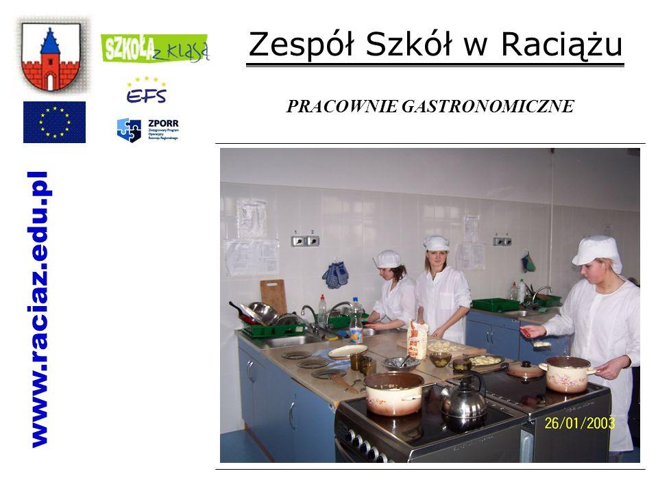 Zespół Szkół w Raciążu PRACOWNIE GASTRONOMICZNE www.raciaz.edu.pl