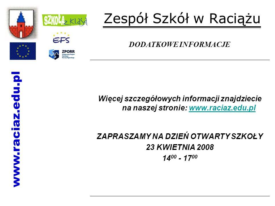 Zespół Szkół w Raciążu Więcej szczegółowych informacji znajdziecie na naszej stronie: www.raciaz.edu.plwww.raciaz.edu.pl ZAPRASZAMY NA DZIEŃ OTWARTY S