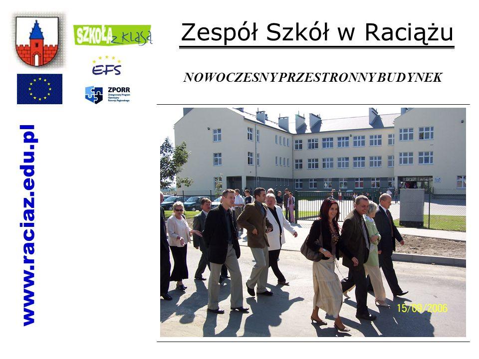 Zespół Szkół w Raciążu NOWOCZESNY PRZESTRONNY BUDYNEK www.raciaz.edu.pl