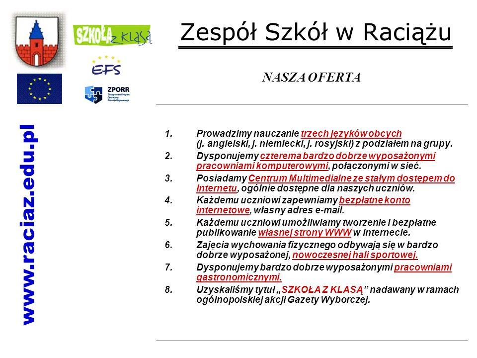 Zespół Szkół w Raciążu 1.Prowadzimy nauczanie trzech języków obcych (j. angielski, j. niemiecki, j. rosyjski) z podziałem na grupy. 2.Dysponujemy czte