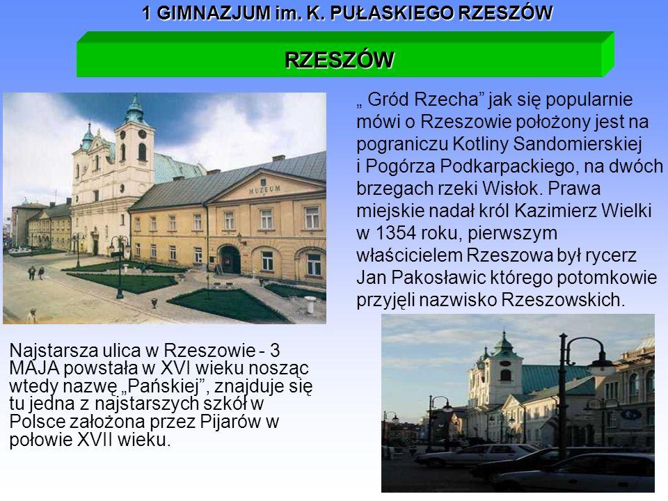 1 GIMNAZJUM im. K. PUŁASKIEGO RZESZÓW Najstarsza ulica w Rzeszowie - 3 MAJA powstała w XVI wieku nosząc wtedy nazwę Pańskiej, znajduje się tu jedna z