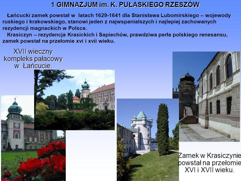 1 GIMNAZJUM im. K. PUŁASKIEGO RZESZÓW XVII wieczny kompleks pałacowy w Łańcucie. Zamek w Krasiczynie powstał na przełomie XVI i XVII wieku. Łańcucki z