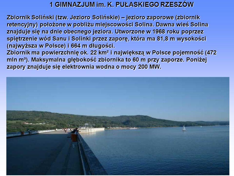 1 GIMNAZJUM im. K. PUŁASKIEGO RZESZÓW Zbiornik Soliński (tzw. Jezioro Solińskie) – jezioro zaporowe (zbiornik retencyjny) położone w pobliżu miejscowo