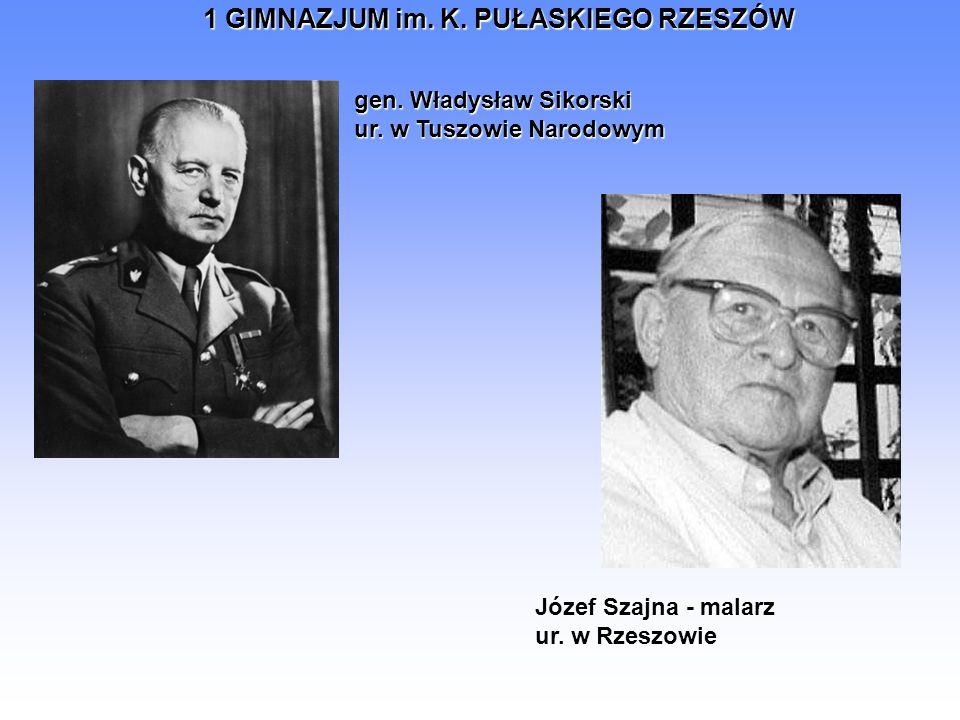 1 GIMNAZJUM im. K. PUŁASKIEGO RZESZÓW gen. Władysław Sikorski ur. w Tuszowie Narodowym Józef Szajna - malarz ur. w Rzeszowie