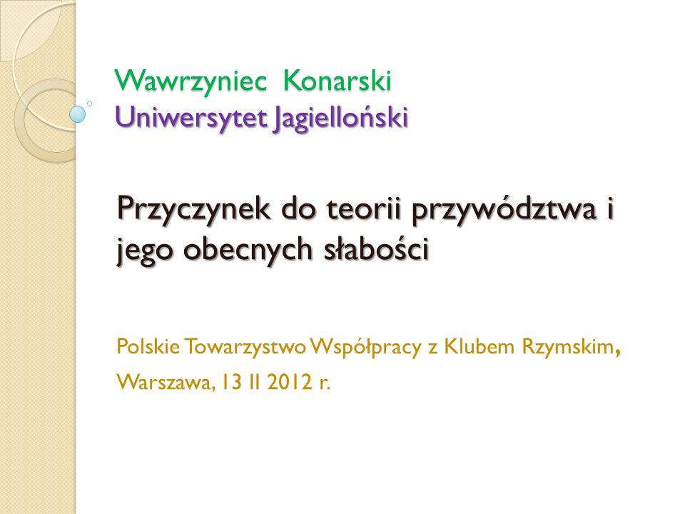 Wawrzyniec Konarski Uniwersytet Jagielloński Przyczynek do teorii przywództwa i jego obecnych słabości Polskie Towarzystwo Współpracy z Klubem Rzymski