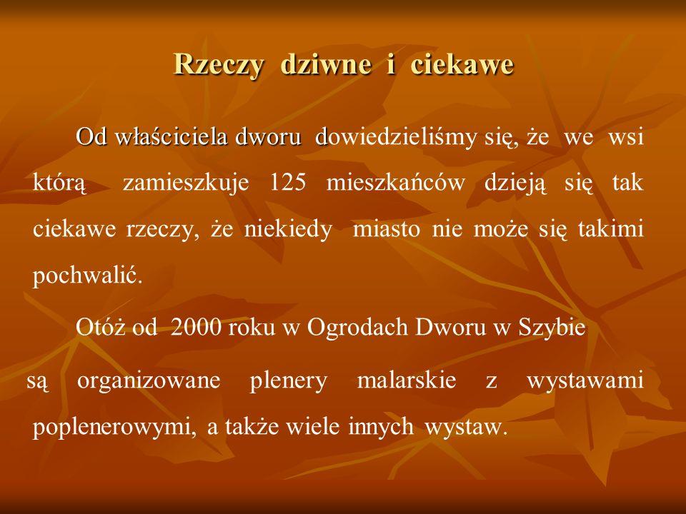 Rzeczy dziwne i ciekawe Od właściciela dworu d Od właściciela dworu dowiedzieliśmy się, że we wsi którą zamieszkuje 125 mieszkańców dzieją się tak cie
