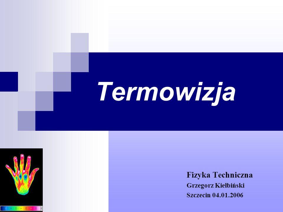 Termowizja Fizyka Techniczna Grzegorz Kiełbiński Szczecin 04.01.2006