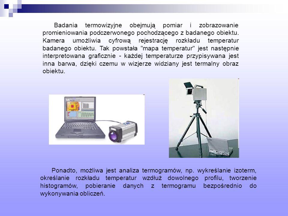 Badania termowizyjne obejmują pomiar i zobrazowanie promieniowania podczerwonego pochodzącego z badanego obiektu. Kamera umożliwia cyfrową rejestrację