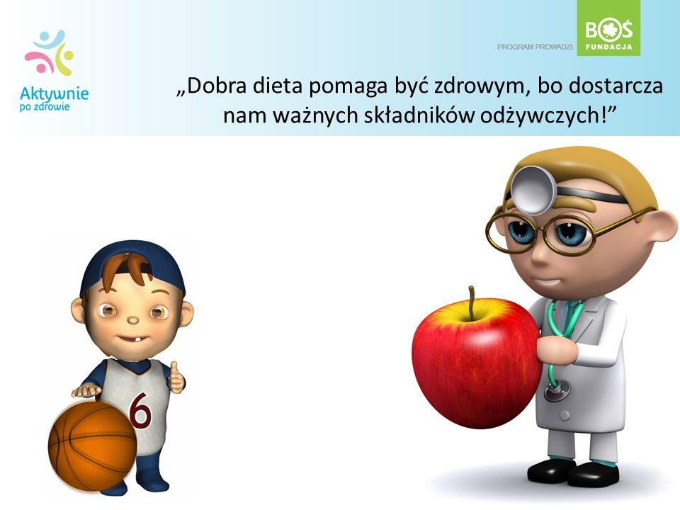 Dobra dieta pomaga być zdrowym, bo dostarcza nam ważnych składników odżywczych!