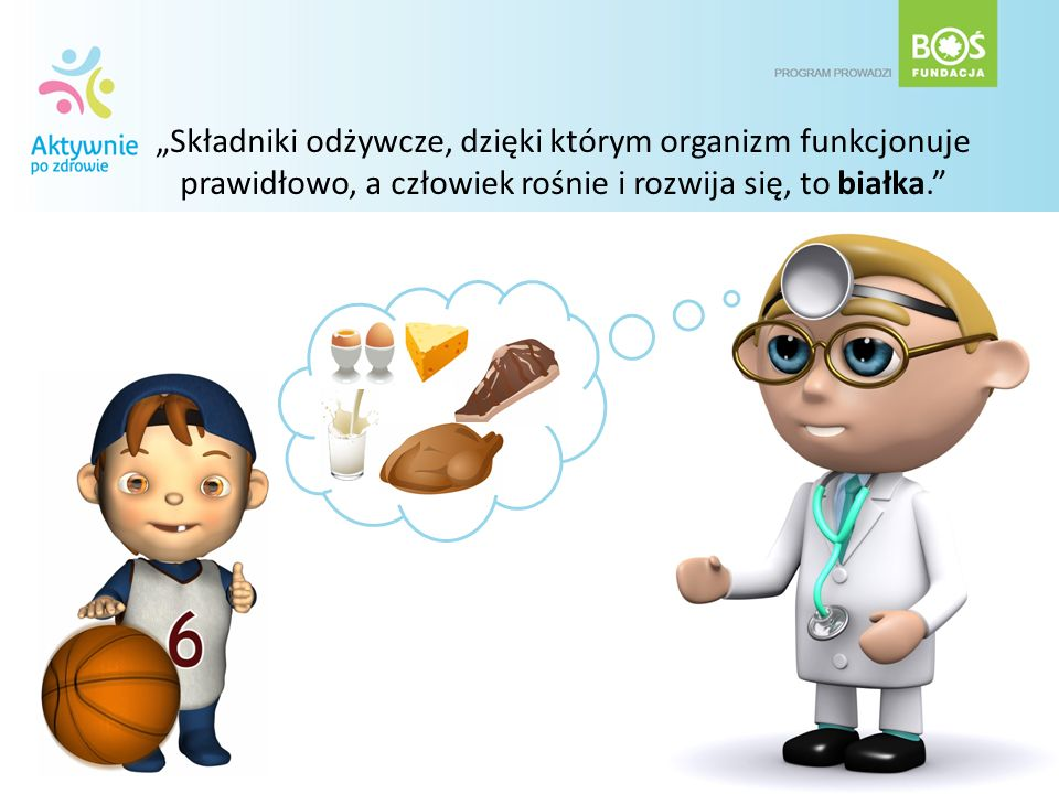 Składniki odżywcze, dzięki którym organizm funkcjonuje prawidłowo, a człowiek rośnie i rozwija się, to białka.