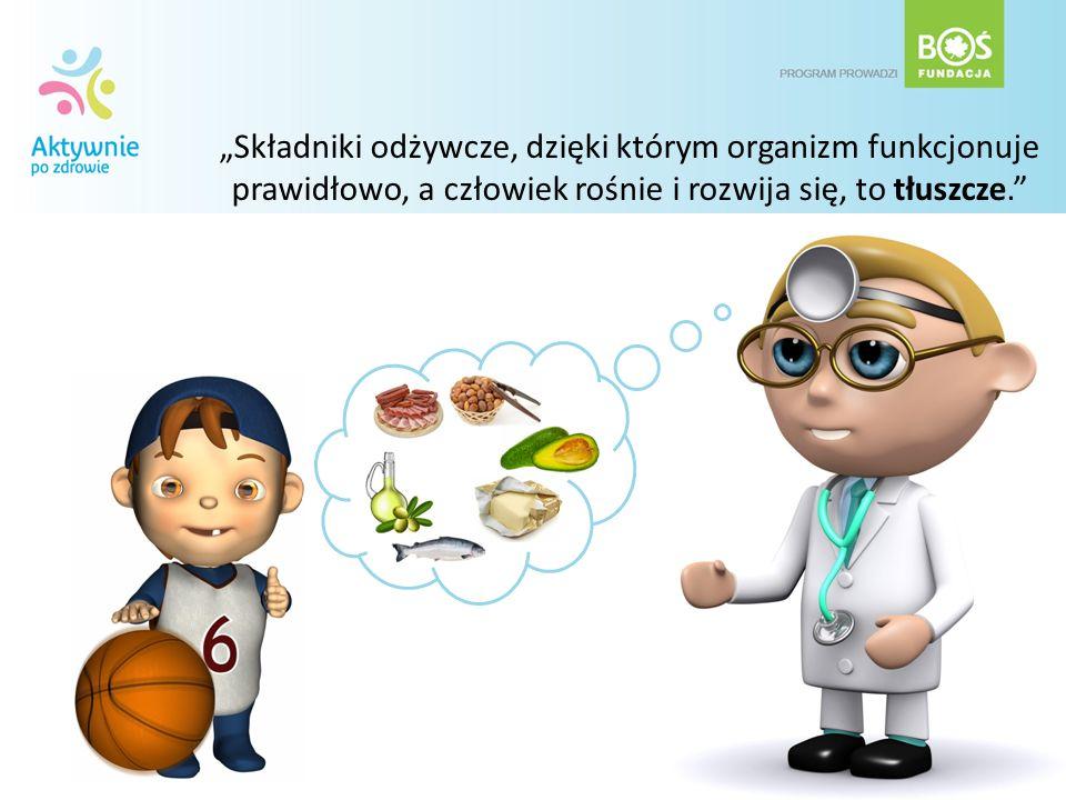 Składniki odżywcze, dzięki którym organizm funkcjonuje prawidłowo, a człowiek rośnie i rozwija się, to tłuszcze.