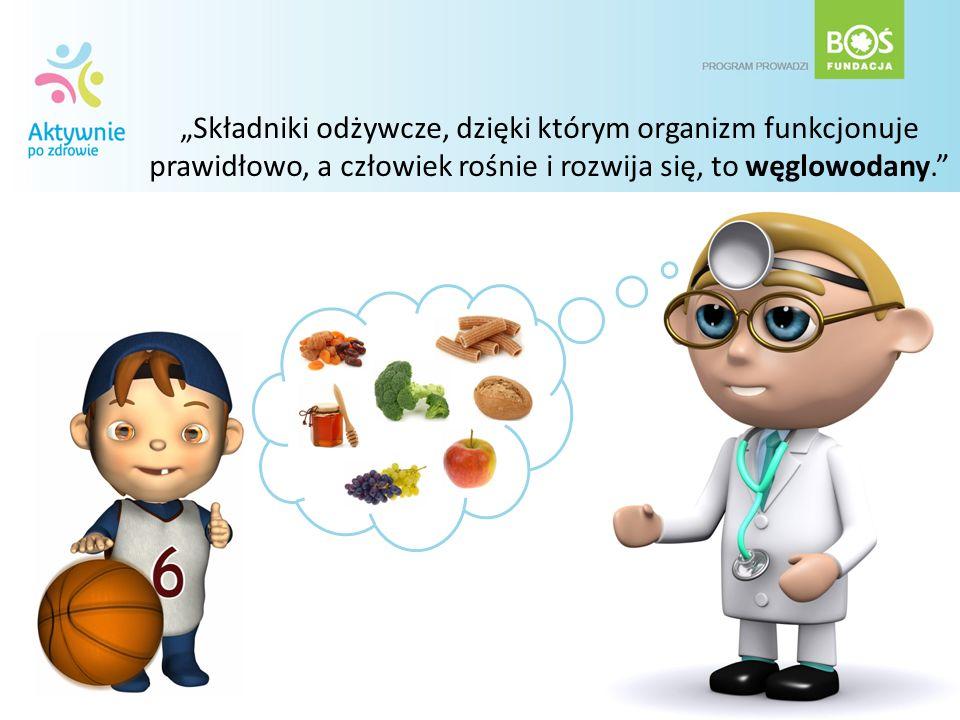 Składniki odżywcze, dzięki którym organizm funkcjonuje prawidłowo, a człowiek rośnie i rozwija się, to węglowodany.