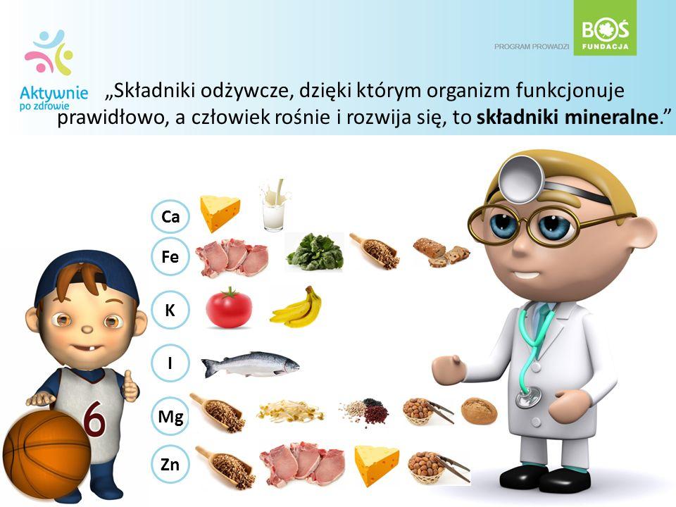 Składniki odżywcze, dzięki którym organizm funkcjonuje prawidłowo, a człowiek rośnie i rozwija się, to składniki mineralne. Ca Mg Fe K I Zn