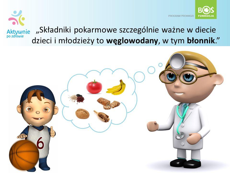 Składniki pokarmowe szczególnie ważne w diecie dzieci i młodzieży to węglowodany, w tym błonnik.