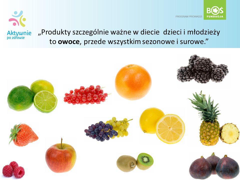 Produkty szczególnie ważne w diecie dzieci i młodzieży to owoce, przede wszystkim sezonowe i surowe.