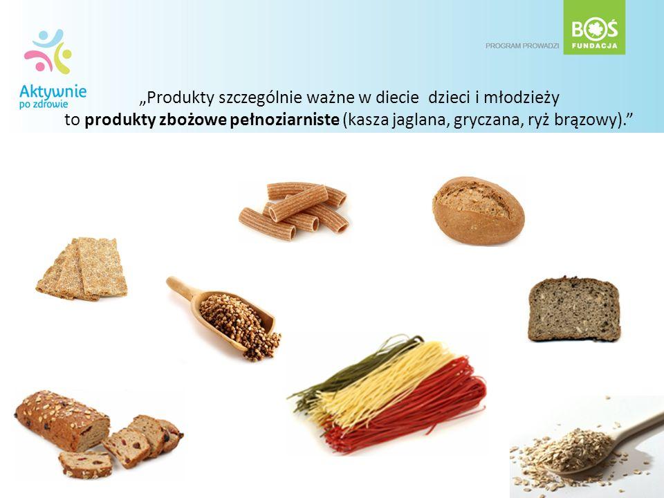 Produkty szczególnie ważne w diecie dzieci i młodzieży to produkty zbożowe pełnoziarniste (kasza jaglana, gryczana, ryż brązowy).