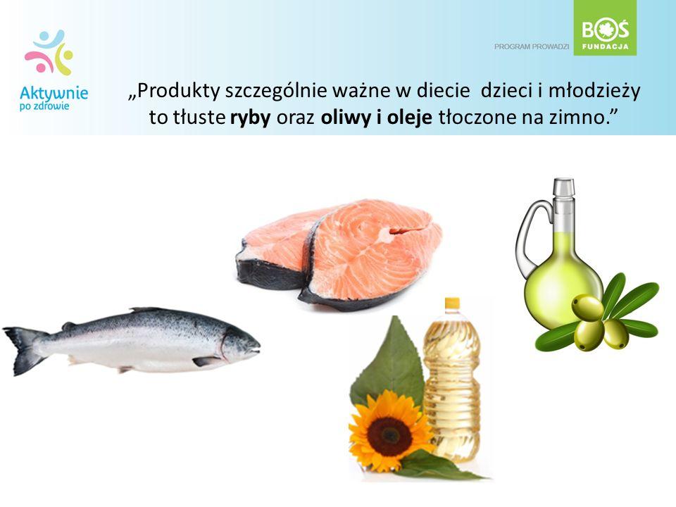 Produkty szczególnie ważne w diecie dzieci i młodzieży to tłuste ryby oraz oliwy i oleje tłoczone na zimno.
