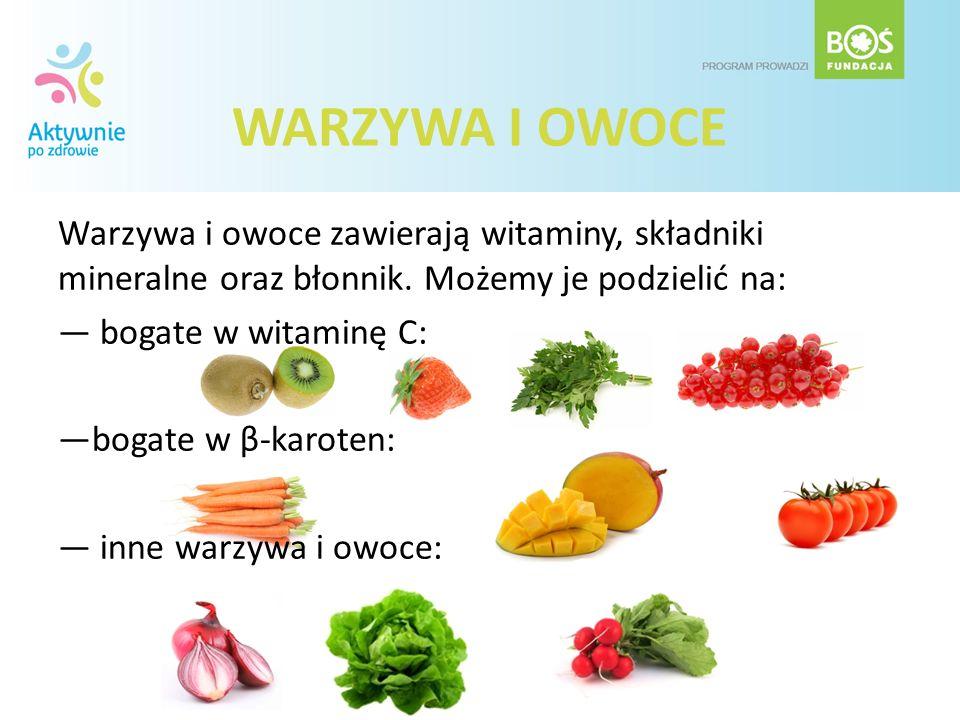 WARZYWA I OWOCE Warzywa i owoce zawierają witaminy, składniki mineralne oraz błonnik. Możemy je podzielić na: bogate w witaminę C: bogate w β-karoten: