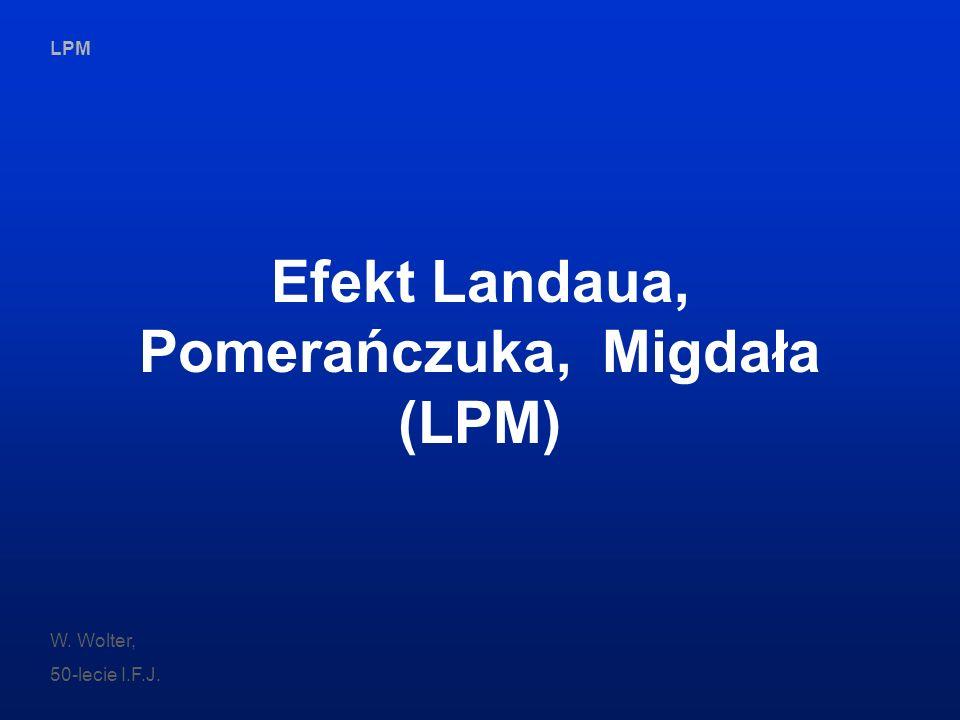 LPM W. Wolter, 50-lecie I.F.J. Efekt Landaua, Pomerańczuka, Migdała (LPM)