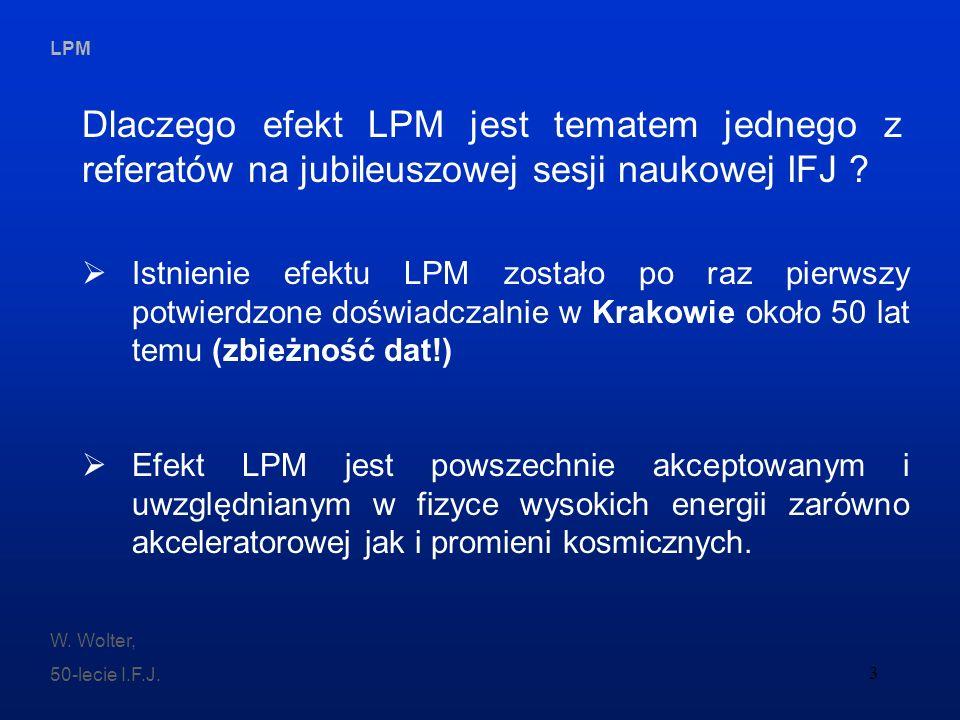 LPM W. Wolter, 50-lecie I.F.J. 3 Dlaczego efekt LPM jest tematem jednego z referatów na jubileuszowej sesji naukowej IFJ ? Istnienie efektu LPM został