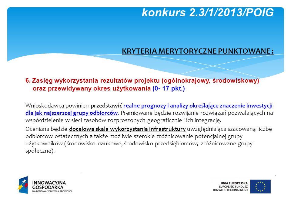 6. Zasięg wykorzystania rezultatów projektu (ogólnokrajowy, środowiskowy) oraz przewidywany okres użytkowania (0- 17 pkt.) Wnioskodawca powinien przed