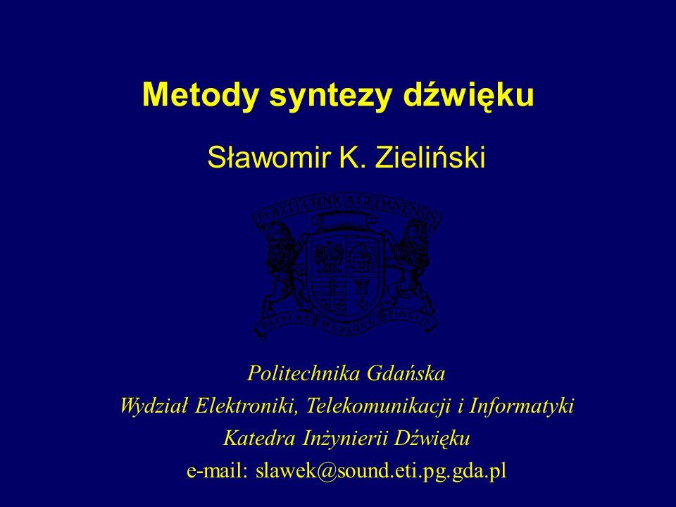 Metody syntezy dźwięku Sławomir K. Zieliński Politechnika Gdańska Wydział Elektroniki, Telekomunikacji i Informatyki Katedra Inżynierii Dźwięku e-mail