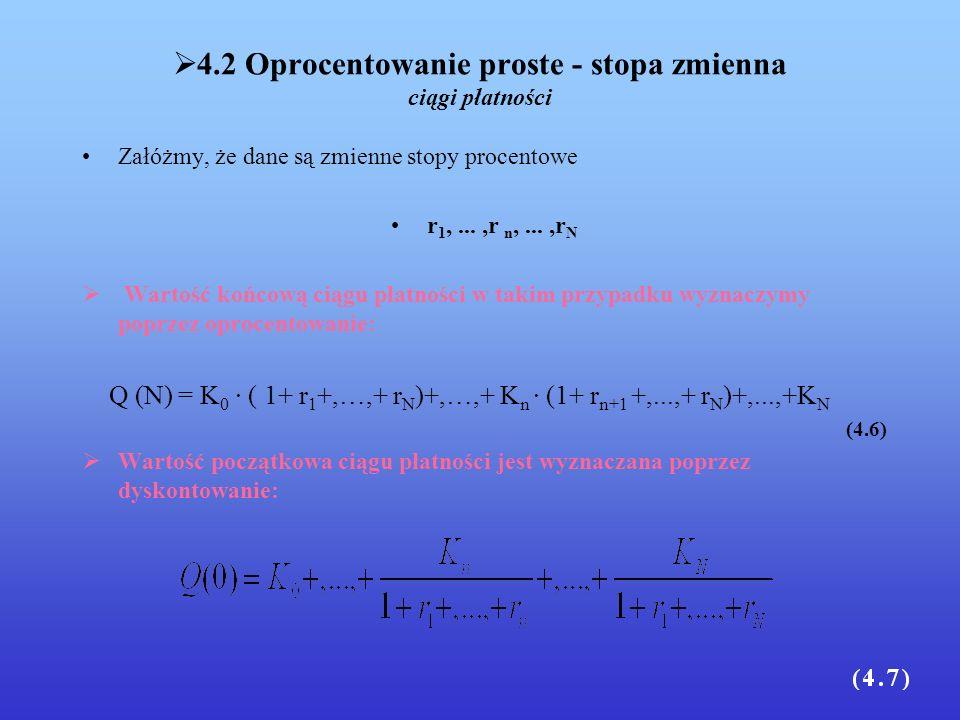 4.2 Oprocentowanie proste - stopa zmienna ciągi płatności Załóżmy, że dane są zmienne stopy procentowe r 1,...,r n,...,r N Wartość końcową ciągu płatn
