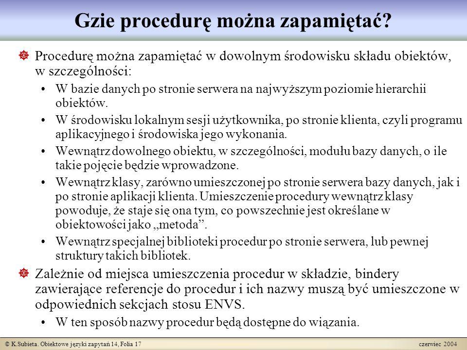 © K.Subieta. Obiektowe języki zapytań 14, Folia 17 czerwiec 2004 Gzie procedurę można zapamiętać.