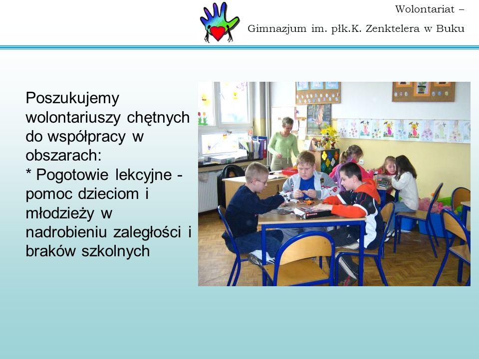 Wolontariat – Gimnazjum im. płk.K. Zenktelera w Buku Poszukujemy wolontariuszy chętnych do współpracy w obszarach: * Pogotowie lekcyjne - pomoc dzieci