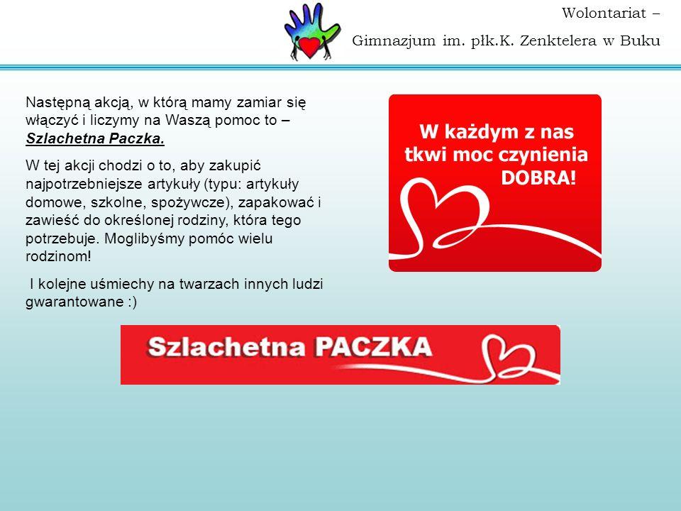Wolontariat – Gimnazjum im. płk.K. Zenktelera w Buku Następną akcją, w którą mamy zamiar się włączyć i liczymy na Waszą pomoc to – Szlachetna Paczka.