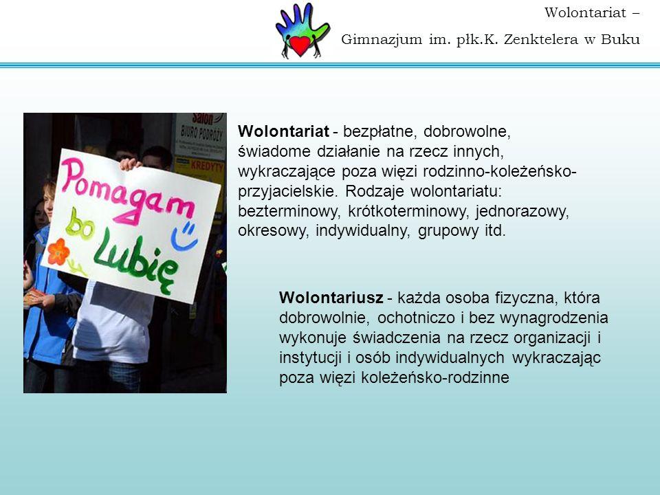 Wolontariat – Gimnazjum im. płk.K. Zenktelera w Buku Wolontariat - bezpłatne, dobrowolne, świadome działanie na rzecz innych, wykraczające poza więzi