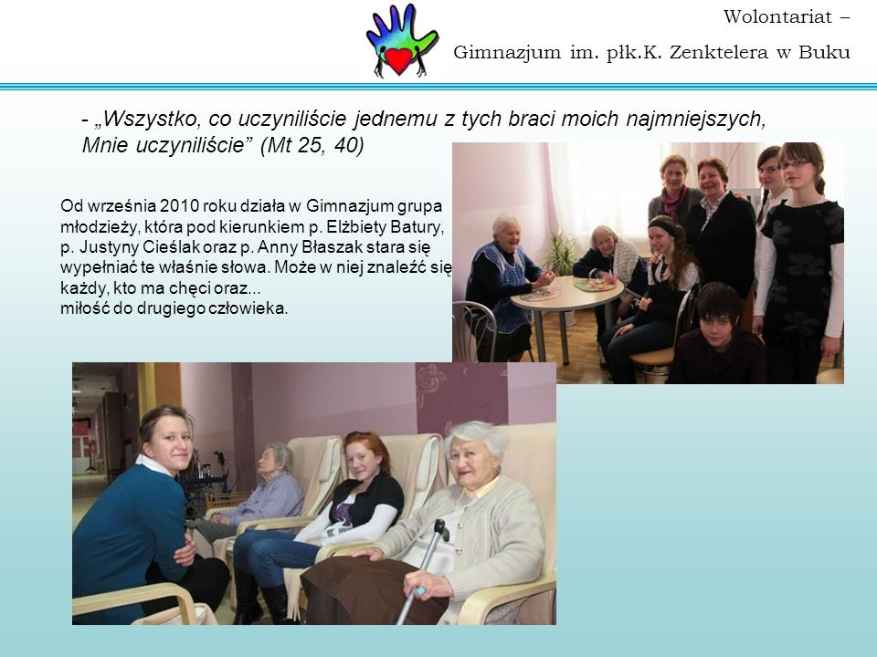 Wolontariat – Gimnazjum im. płk.K. Zenktelera w Buku Od września 2010 roku działa w Gimnazjum grupa młodzieży, która pod kierunkiem p. Elżbiety Batury